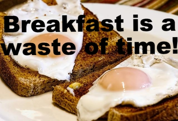 Breakfast is a waste of time